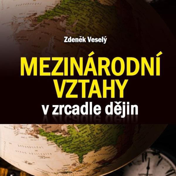 Zdeněk Veselý: Mezinárodní vztahy v zrcadle dějin